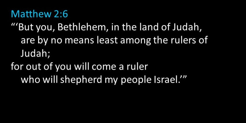 Judah; for out of you will come a ruler. who will shepherd my people Israel.'