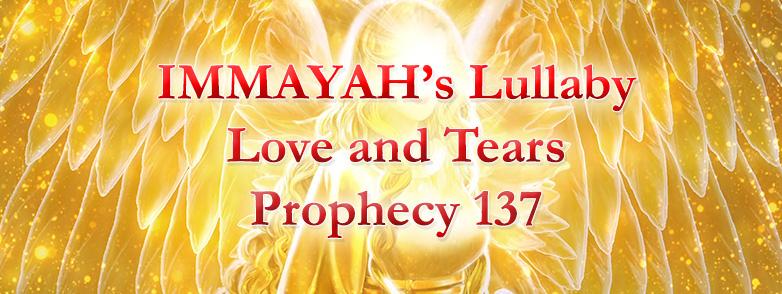 IMMAYAH'S LULLABY – Love & Tears (AMW Prophecy 137) – (YAHUSHUA HA