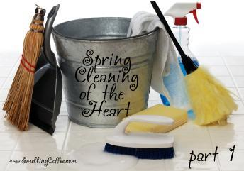 spring cleaning of the heart - part 1